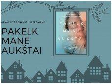 """Knygos apžvalga. Genovaitė Bončkutė-Petronienė """"Pakelk mane aukštai"""""""