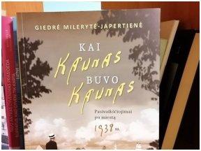Knygos apžvalga (I don't read books, I am books). Giedrė Milerytė-Japertienė, KAI KAUNAS BUVO KAUNAS