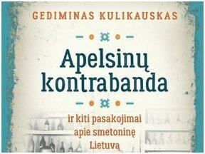 """Knygos apžvalga (Žinių radijas). G. Kulikausko """"Apelsinų kontrabanda"""" – žvilgsnis į spalvingą tarpukario Lietuvos realybę"""