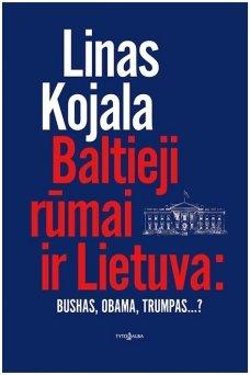 Baltieji rūmai ir Lietuva: Bushas, Obama, Trumpas...?