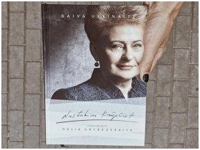 """Daiva Ulbinaitė """"Nustokim krūpčiot. Prezidentė Dalia Grybauskaitė"""" – vertybiškai stipri knyga kiekvienam Lietuvos piliečiui"""