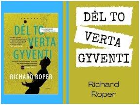 Knygos apžvalga (Perskaitytų knygų dienoraštis). Richard Roper. DĖL TO VERTA GYVENTI