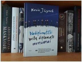 """Knygos apžvalga (Mama ir vaikas skaito). Kevin J. Lynch """"Nediplomatiški britų diplomato memuarai"""""""