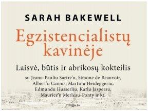 """Knygos apžvalga (Mano knygų pasaulis). Sarah Bakewell """"EGZISTENCIALISTŲ KAVINĖJE: Laisvė, būtis ir abrikosų kokteilis"""""""