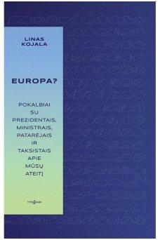 Europa . Pokalbiai su prezidentais, ministrais, patarėjais ir taksistais apie mūsų ateitį