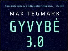"""M.Tegmarko knygos """"Gyvybė 3.0"""" recenzija: ar dirbtinio proto dantys nukąs žmonijos galvą?"""