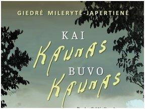 """Knygos apžvalga (Knygos nugarėlė). """"Kai Kaunas buvo Kaunas"""", arba supratus meilę"""