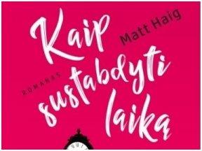 """Knygos apžvalga (Mano knygų pasaulis). Matt Haig ,,Kaip sustabdyti laiką"""""""