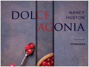 "Knygos apžvalga (Maištinga siela). Nancy Huston ""Dolce agonia"""