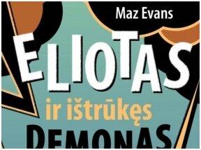 """Knygos recenzija. """"Eliotas ir ištrūkęs demonas"""" – kaip išgelbėti pasaulį per septynias dienas?"""