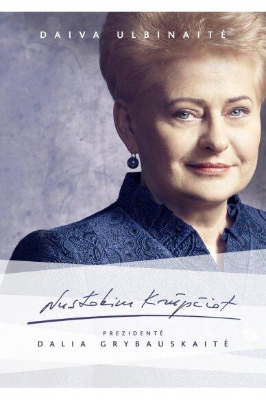 Nustokim krūpčiot. Prezidentė Dalia Grybauskaitė