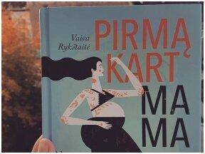 """Vaiva Rykštaitė """"Pirmąkart mama"""" – tarsi skaityčiau savo pačios mintis"""