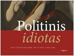 """Knygos apžvalga (Simas Čelutka). Vidinis žmogus vs. politika: Alvydo Jokubaičio knyga """"Politinis idiotas"""""""