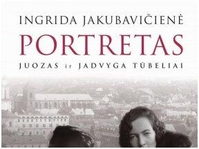 """Knygos apžvalga (Žinių radijas). """"Portretas. Juozas ir Jadvyga Tūbeliai"""": monografija apie unikalią tarpukario šalies porą"""