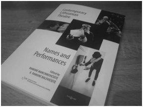 """Vadovas po šiuolaikinį Lietuvos teatrą. Knygos """"Contemporary Lithuanian Theatre. Names and Performances"""" recenzija"""