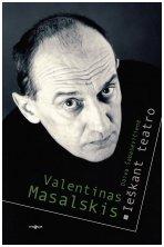 Valentinas Masalskis: ieškant teatro