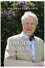 """Virgilijus Noreika: """"Ir kur benueičiau..."""""""